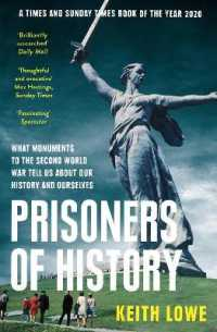 Prisoners of History : What Monuments to the Second World War Tell Us About Our History and Ourselves 9780008339586