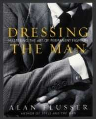Link to an enlarged image of Dressing the Man : Mastering the Art of Permanent Fashion