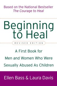 Link to an enlarged image of Beginning to Heal : A First Book for Men and Women Who Were Sexually Abused as Children (Revised Subsequent)
