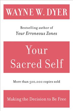 Link to an enlarged image of Your Sacred Self : Making the Decision to Be Free