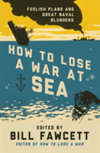 Link to an enlarged image of How to Lose a War at Sea : Foolish Plans and Great Naval Blunders