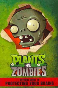 Link to an enlarged image of Plants Vs. Zombies : Official Guide to Protecting Your Brains (Plants Vs. Zombies)