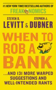 Link to an enlarged image of When to Rob a Bank : And 131 More Warped Suggestions and Well-intended Rants (OME A-FORMAT)