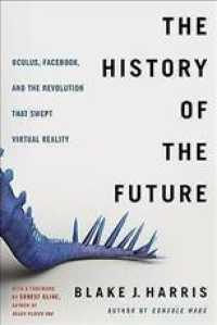 Link to an enlarged image of The History of the Future : Oculus, Facebook, and the Revolution That Swept Virtual Reality (Reprint)