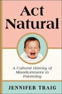 Link to an enlarged image of Act Natural : A Cultural History of Misadventures in Parenting (Reprint)