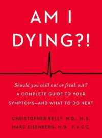 Link to an enlarged image of Am I Dying?! : A Complete Guide to Your Symptoms--and What to Do Next