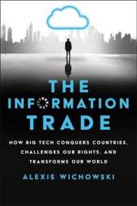 Link to an enlarged image of The Information Trade : How Big Tech Conquers Countries, Challenges Our Rights, and Transforms Our World