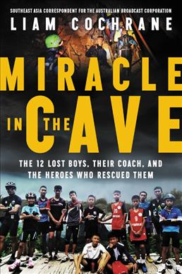 Link to an enlarged image of Miracle in the Cave : The 12 Lost Boys, Their Coach, and the Heroes Who Rescued Them