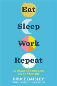 Link to an enlarged image of Eat Sleep Work Repeat : 30 Hacks for Bringing Joy to Your Job