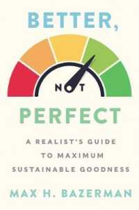 Link to an enlarged image of Better, Not Perfect : A Realist's Guide to Maximum Sustainable Goodness