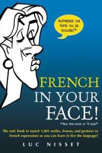 Link to an enlarged image of French in Your Face! : The Only Book to Match 1,001 Smiles, Frowns, and Gestures to French Expressions So You Can Learn to Live the Language (In Your