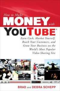 Link to an enlarged image of How to Make Money with Youtube : Earn Cash, Market Yourself, Reach Your Customers, and Grow Your Business on the Workd's Most Popular Video-sharing Si