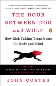 Link to an enlarged image of The Hour between Dog and Wolf : How Risk Taking Transforms Us, Body and Mind