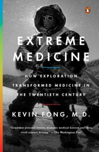 Link to an enlarged image of Extreme Medicine : How Exploration Transformed Medicine in the Twentieth Century (Reprint)