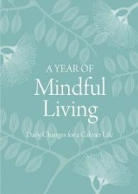 Link to an enlarged image of A Year of Mindful Living Daily Changes for a Calmer Life