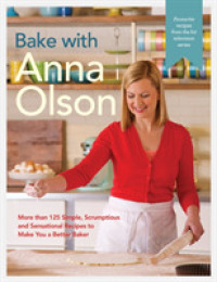 Link to an enlarged image of Bake with Anna Olson : More than 125 Simple, Scrumptious, and Sensational Recipes to Make You a Better Baker