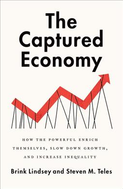 Link to an enlarged image of The Captured Economy : How the Powerful Enrich Themselves, Slow Down Growth, and Increase Inequality (Reprint)