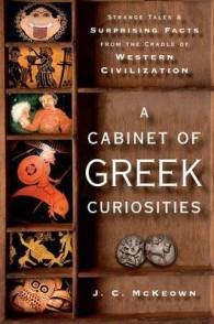 Link to an enlarged image of A Cabinet of Greek Curiosities : Strange Tales and Surprising Facts from the Cradle of Western Civilization