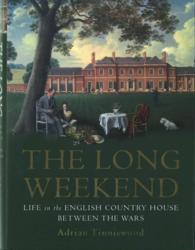 Link to an enlarged image of Long Weekend : Life in the English Country House between the Wars -- Hardback