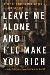 Link to an enlarged image of Leave Me Alone and I'll Make You Rich : How the Bourgeois Deal Enriched the World