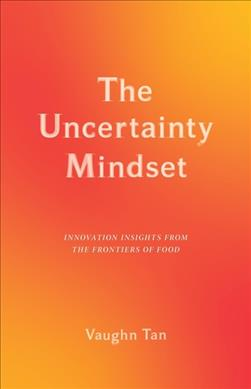 Link to an enlarged image of The Uncertainty Mindset : Innovation Insights from the Frontiers of Food