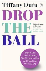 Link to an enlarged image of Drop the Ball: Expect Less from Yourself, Get More from Him, and Flourish at Work & Life