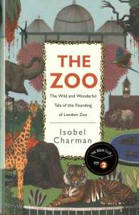 Link to an enlarged image of The Zoo: The Wild and Wonderful Tale of the Founding of London Zoo
