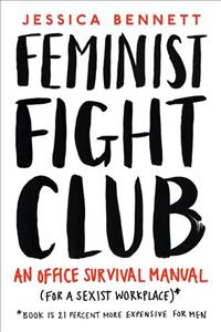 Link to an enlarged image of Feminist Fight Club: A Survival Manual For a Sexist Workplace