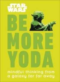Link to an enlarged image of Star Wars Be More Yoda: Mindful Thinking from a Galaxy Far Far Away