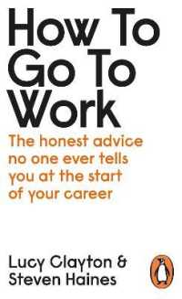 Link to an enlarged image of How to Go to Work : The Honest Advice No One Ever Tells You at the Start of Your Career -- Paperback / softback