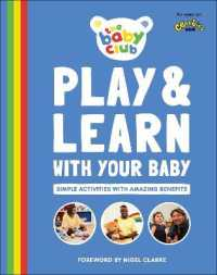 Link to an enlarged image of Play and Learn with Your Baby : Simple Activities with Amazing Benefits -- Hardback