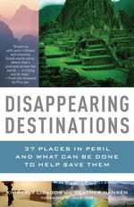 Link to an enlarged image of Disappearing Destinations : 37 Places in Peril and What Can Be Done to Help Save Them (Vintage Departures Original)