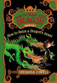 Link to an enlarged image of How to Train Your Dragon: How to Seize a Dragon's Jewel ( How to Train Your Dragon (Heroic Misadventures of Hiccup Horrendous Haddock Iii) BOOK 10 ) (Reprint)