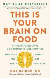 This Is Your Brain on Food : An Indispensable Guide to the Surprising Foods that Fight Depression, Anxiety, PTSD, OCD, ADHD, and More 9780316536820