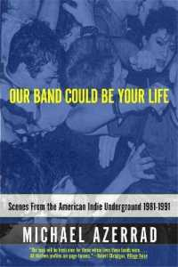 Link to an enlarged image of Our Band Could Be Your Life : Scenes from the American Indie Underground 1981-1991 (Reprint)