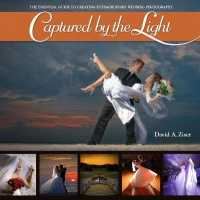Link to an enlarged image of Captured by the Light : The Essential Guide to Creating Extraordinary Wedding Photography