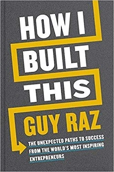 How I Built This : The Unexpected Paths to Success From the World's Most Inspiring Entrepreneurs 9780358424239