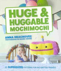 Link to an enlarged image of Huge & Huggable Mochimochi : 20 Supersized Patterns for Big Knitted Friends