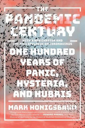 Link to an enlarged image of The Pandemic Century : One Hundred Years of Panic, Hysteria, and Hubris