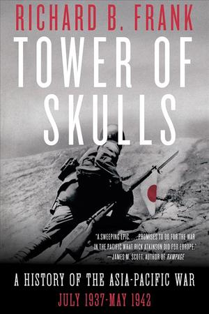 Tower of Skulls: A History of the Asia-Pacific War: July 1937-May 1942 9780393541366
