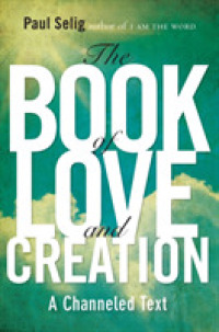 The Book of Love and Creation : A Channe... by Selig, Paul