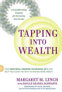 Link to an enlarged image of Tapping into Wealth : How Emotional Freedom Techniques Eft Can Help You Clear the Path to Making More Money (Reprint)