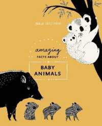 Amazing Facts About Baby Animals: An Illustrated Compendium 9780399580680