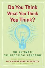 Link to an enlarged image of Do You Think What You Think You Think? : The Ultimate Philosophical Handbook