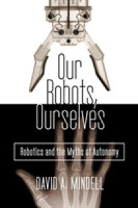 Link to an enlarged image of Our Robots, Ourselves : Robotics and the Myths of Autonomy