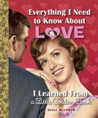 Link to an enlarged image of Everything I Need to Know about Love I Learned from a Little Golden Book