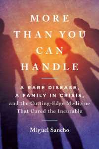 Link to an enlarged image of More than You Can Handle : A Rare Disease, a Family in Crisis, and the Cutting-Edge Medicine That Cured the Incurable
