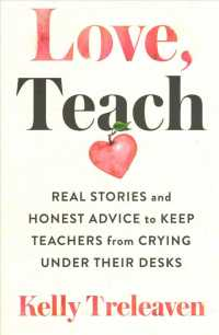 Link to an enlarged image of Love, Teach : Real Stories and Honest Advice to Keep Teachers from Crying under Their Desks
