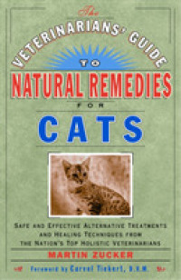 Link to an enlarged image of The Veterinarians' Guide to Natural Remedies for Cats : Safe and Effective Alternative Treatments and Healing Techniques from the Nations Top Holistic