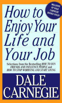 Link to an enlarged image of How to Enjoy Your Life and Your Job : Selections from How to Win Friends and Influence People and How to Stop Worrying and Start Living